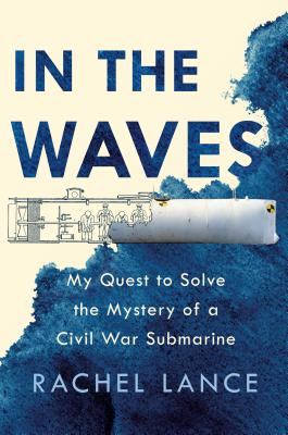 Image for IN THE WAVES: MY QUEST TO SOLVE THE MYSTERY OF A CIVIL WAR SUBMARINE