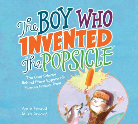 Image for The Boy Who Invented the Popsicle: The Cool Science Behind Frank Epperson's Famous Frozen Treat