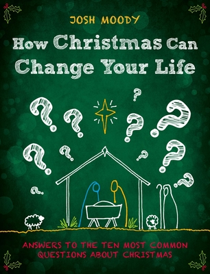 Image for How Christmas Can Change Your Life: Answers to the Ten Most Common Questions about Christmas