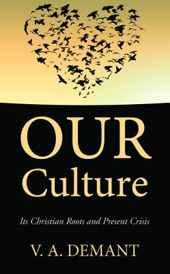 Image for Our Culture: Its Christian Roots and Present Crisis