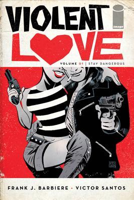 Violent Love Volume 1: Stay Dangerous, Frank J Barbiere