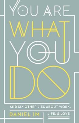 Image for You Are What You Do: And Six Other Lies about Work, Life, and Love