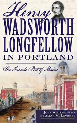 Image for Henry Wadsworth Longfellow in Portland: The Fireside Poet of Maine