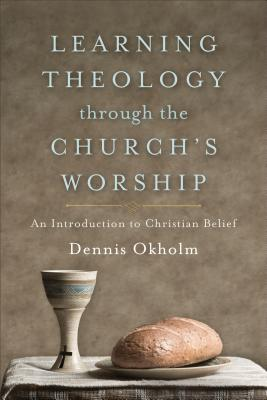 Image for Learning Theology through the Church's Worship: An Introduction to Christian Belief