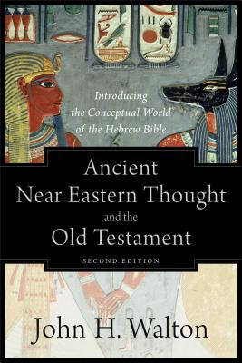Image for Ancient Near Eastern Thought and the Old Testament: Introducing the Conceptual World of the Hebrew Bible