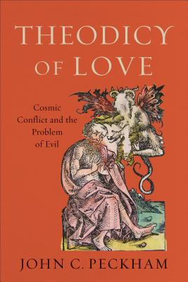 Image for Theodicy of Love: Cosmic Conflict and the Problem of Evil