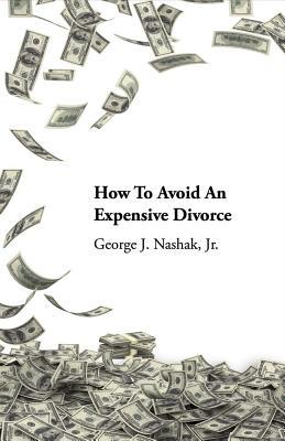 How to Avoid an Expensive Divorce, Nashak Jr., George. J.
