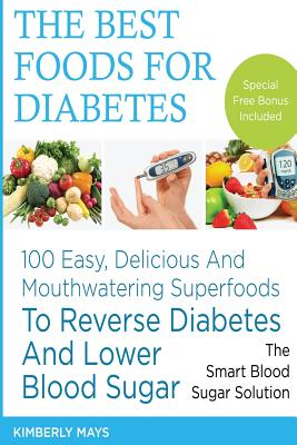 Image for DIABETES: The Best Foods for Diabetes - 100 Easy, Delicious and Mouthwatering Superfoods to Reverse Diabetes and Lower Blood Sugar - The Smart Blood ... food,diabetes mellitus) (Volume 1)