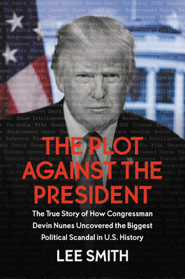 Image for PLOT AGAINST THE PRESIDENT: THE TRUE STORY OF HOW CONGRESSMAN DEVIN NUNES UNCOVERED THE BIGGEST POLI