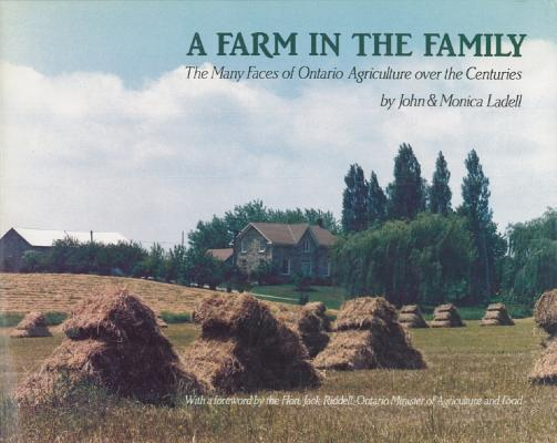 A Farm in the Family: the many faces of Ontario agriculture over the centuries, John Ladell; Monica Ladell
