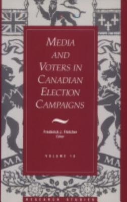 18: Media And Voters In Canadian Election Campaigns (Research Studies, V. 18)