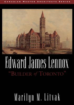 Image for Edward James Lennox: Builder of Toronto (Canadian Master Architects Series)