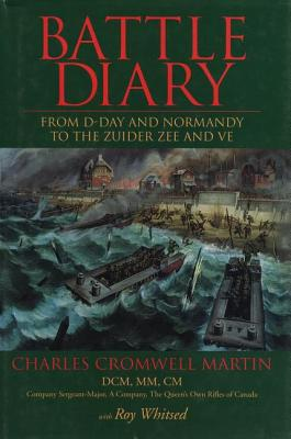 Battle Diary: From D-Day and Normandy to the Zuider Zee and VE, MARTIN, Charles Cromwell; WHITSED, Roy