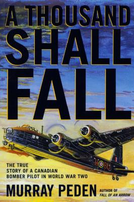 Image for A Thousand Shall Fall: The True Story of a Canadian Bomber Pilot in World War Two