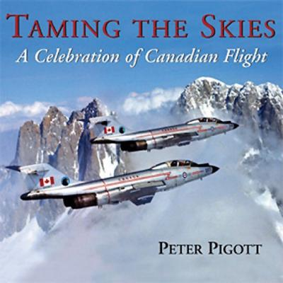 Image for Taming the Skies: A Celebration of Canadian Flight