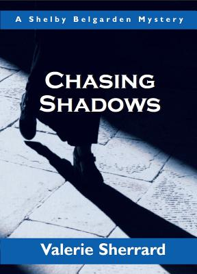 Chasing Shadows  A Shelby Belgarden Mystery, Sherrard, Valerie