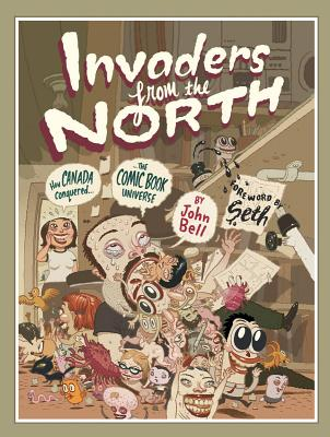 Invaders from the North: How Canada Conquered the Comic Book Universe, Bell, John