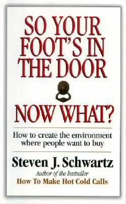 Image for So Your Foot's in the Door...Now What?: How to Create the Environment Where Poeple Want to Buy