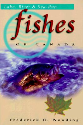Lake, River and Sea-Run Fishes of Canada, Wooding, Frederick H.
