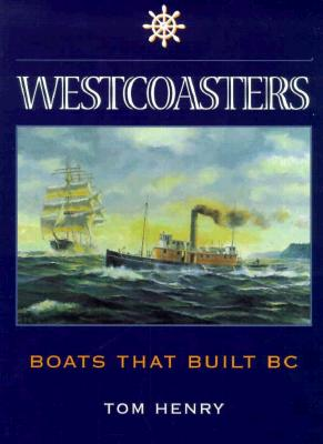 Westcoasters: The Boats That Built British Columbia, Henry, Tom