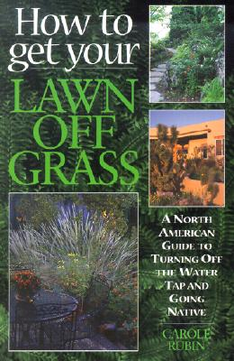 Image for How to Get Your Lawn off Grass: A North American Guide to Turning Off the Water Tap and Going Native