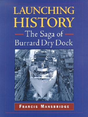 Image for Launching History: The Saga of the Burrard Dry Dock