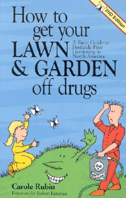How to Get Your Lawn and Garden Off Drugs: A Basic Guide to Pesticide-Free Gardening in North America-Revised, Rubin, Carole;Rubin, Carol