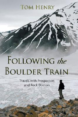 Image for Following the Boulder Train: Travels with Prospectors and Rock Doctors