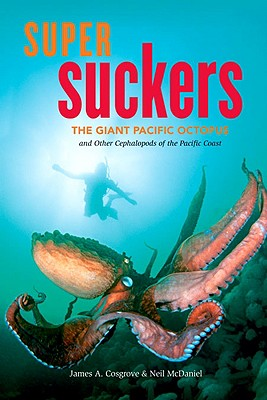 Image for Super Suckers: The Giant Pacific Octopus and Other Cephalopods of the Pacific Coast