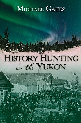 Image for History Hunting in the Yukon