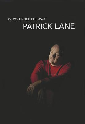 The Collected Poems of Patrick Lane, Lane, Patrick