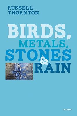 Birds, Metals, Stones and Rain, Thornton, Russell