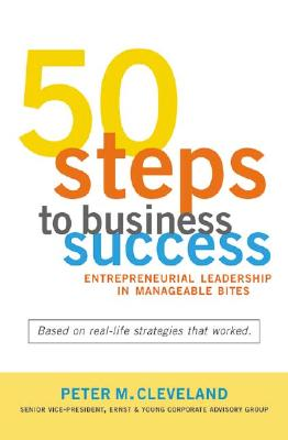 50 Steps to Business Success: Entrepreneurial Leadership in Manageable Bites, Cleveland, Peter M