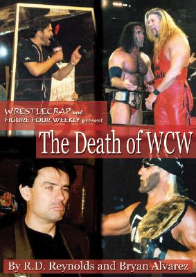 The Death of WCW: WrestleCrap and Figure Four Weekly Present, Reynolds, R. D.; Alvarez, Bryan
