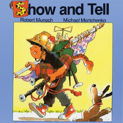 Show and Tell, ROBERT N. MUNSCH, MICHAEL MARTCHENKO