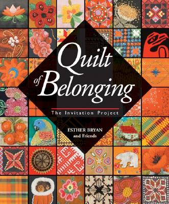 Quilt of Belonging: The Invitation Project, BRYAN, Esther - and Friends