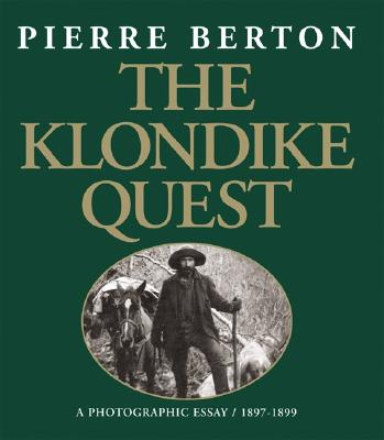 The Klondike Quest: A Photographic Essay 1897-1899, Pierre Berton