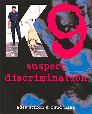 K9 Suspect Discrimination: Training and Practicing Scent Identification Line-Ups, Schoon, Adee; Haak, Ruud