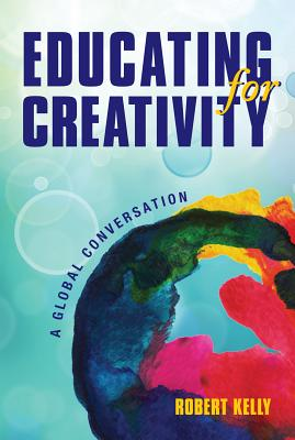 Educating for Creativity: A Global Conversation