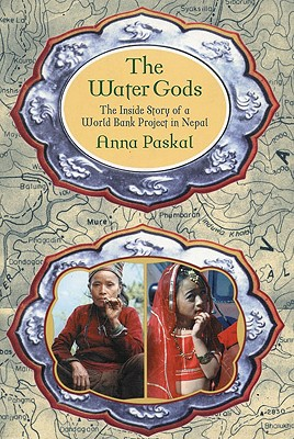 The Water Gods: The Inside Story of a World Bank Project in Nepal, Paskal, Anna
