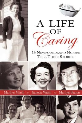 Image for A Life of Caring  [16 Newfoundland Nurses tell Thier Stories]