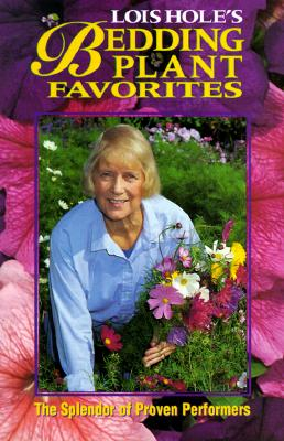 Lois Hole's Bedding Plant Favorites: The Splendor of Proven Performers, Hole, Lois; Fallis, Jill