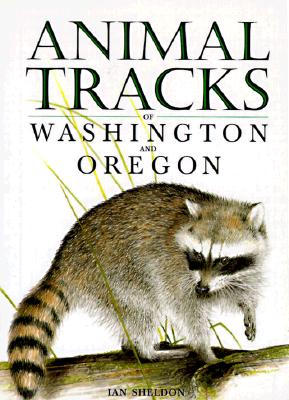 Animal Tracks of Washington and Oregon (Animal Tracks Guides), Sheldon, Ian