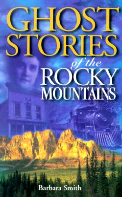 Ghost Stories of the Rocky Mountains, Smith, Barbara