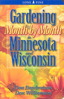 Gardening Month by Month in Minnesota and Wisconsin, Engebretson, Don; Williamson, Don