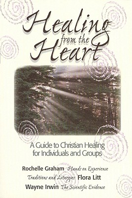 Image for Healing from the Heart: A Guide to Christian Healing for Individuals and Groups