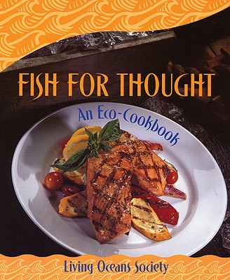 Fish For Thought: An Eco-Cookbook, Living Oceans Society