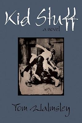 Kid Stuff: A Novel, Walmsley, Tom