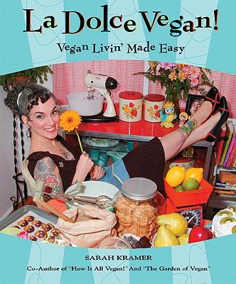 La Dolce Vegan!: Vegan Livin' Made Easy, Kramer, Sarah