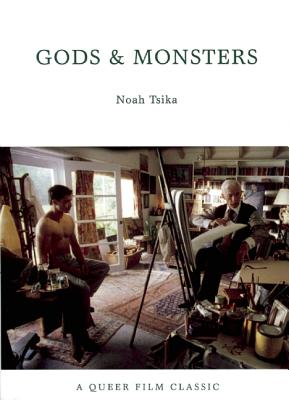 Gods and Monsters: A Queer Film Classic (Queer Film Classics), Tsika, Noah